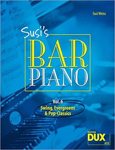 Susis Bar Piano 6 - Swing, Evergreens und Pop-Classics für Klavier: Swing, Evergreens und Pop-Classics in mittelschwerer Bearbeitung für den anspruchsvollen Pianisten