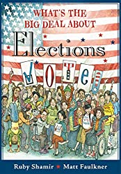 Image: What's the Big Deal About Elections | Paperback – Illustrated: 64 pages | by Ruby Shamir (Author), Matt Faulkner (Illustrator). Publisher: Philomel Books; Illustrated edition (August 25, 2020)