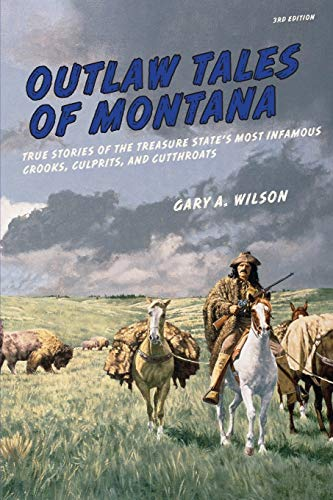 Compare Textbook Prices for Outlaw Tales of Montana: True Stories Of The Treasure State's Most Infamous Crooks, Culprits, And Cutthroats Third Edition ISBN 9780762772186 by Wilson, Gary A.