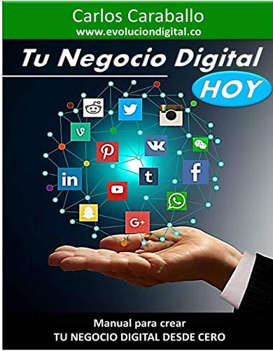 Tu Negocio Digital HOY: Manual para crear TU NEGOCIO DIGITAL DESDE CERO (Aprende y Emprende)