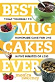 Best Mug Cakes Ever: Treat Yourself to Homemade Cake for One In Five Minutes or Less (Best Ever)