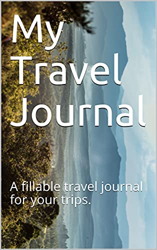 My Travel Journal - A Fillable Travel Journal for Any Future Trips: A fillable travel journal for your future trips. (English Edition)