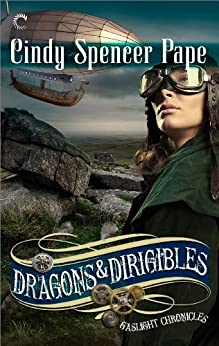 Dragons & Dirigibles (The Gaslight Chronicles Book 7) by [Cindy Spencer Pape]