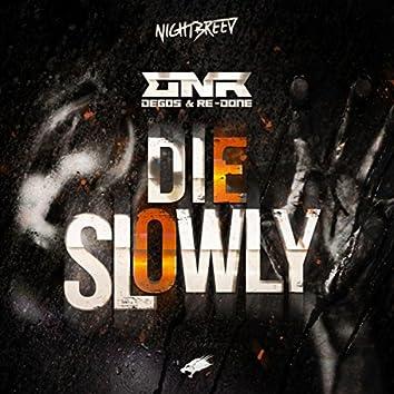 Die Slowly