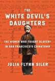 Image of The White Devil's Daughters: The Women Who Fought Slavery in San Francisco's Chinatown