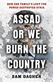 Assad or We Burn the Country: How One Family's Lust for Power Destroyed Syria - Sam Dagher