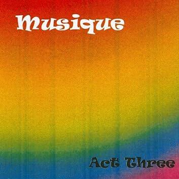 Musique: Act Three