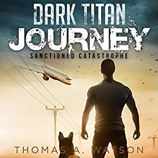 Dark Titan Journey     Sanctioned Catastrophe, Book 1              By:                                                                                                                                 Thomas A. Watson                               Narrated by:                                                                                                                                 Jaret Sears                      Length: 7 hrs and 57 mins     13 ratings     Overall 4.3