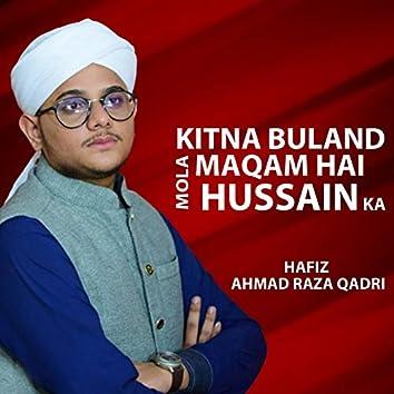 Kitna Buland Maqam Hai Mola Hussain Ka