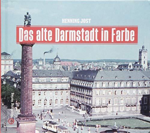 Das alte Darmstadt in Farbe (Historischer Bildband)