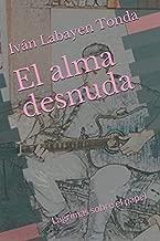 El alma desnuda: Lagrimas sobre el papel (Spanish Edition)