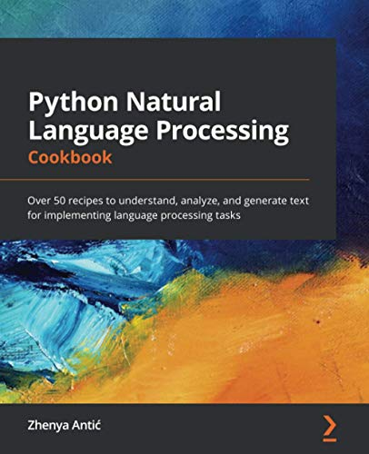 Compare Textbook Prices for Python Natural Language Processing Cookbook: Over 50 recipes to understand, analyze, and generate text for implementing language processing tasks  ISBN 9781838987312 by Antić, Zhenya