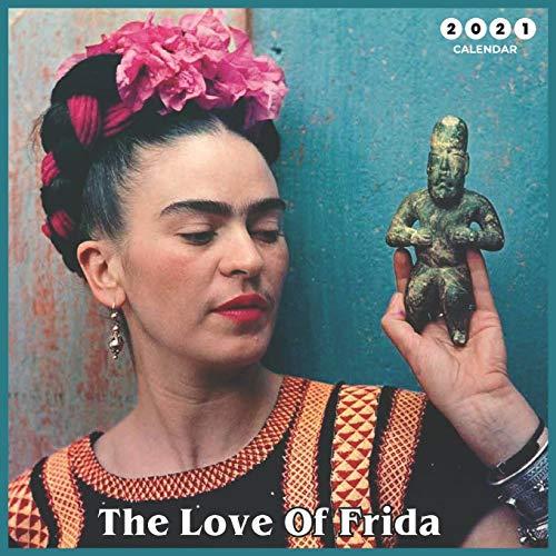 "The Love Of Frida: Beautiful Kahlo's Paintings - 2021 Calendar 8.5"" x 8.5"" - glossy finish"