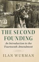 The Second Founding: An Introduction to the Fourteenth Amendment