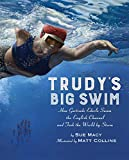 Trudy's Big Swim: How Gertrude Ederle Swam the English Channel and Took the World by Storm - Sue Macy