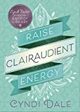 Raise Clairaudient Energy (Cyndi Dale's Essential Energy Library (3))