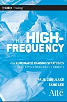 The High Frequency Game Changer: How Automated Trading Strategies Have Revolutionized the Markets by Paul Zubulake Sang Lee(2011-04-05)