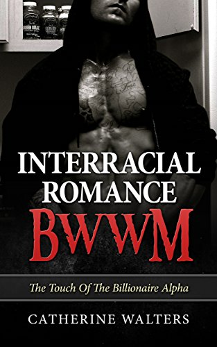 INTERRACIAL ROMANCE BWWM: The Touch Of The Billionaire Alpha (Bad Boy, Alpha Male, Interracial Romance, BWWM, BBW) (Interracial Menage, MMF, Black Woman ... Romance, Stepbrother) (English Edition)