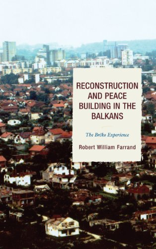 Reconstruction and Peace Building in the Balkans: The Brcko Experience (ADST-DACOR Diplomats and Diplomacy)