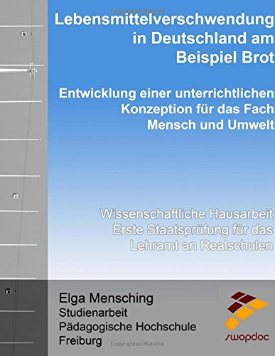 Lebensmittelverschwendung in Deutschland am Beispiel Brot - Entwicklung einer unterrichtlichen Konzeption für das Fach Mensch und Umwelt: ... Staatsprüfung für das Lehramt an Realschulen