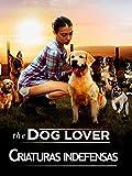 Criaturas indefensas (The dog lover)