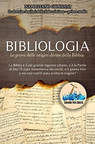 """Bibliologia: """"La Bibbia è il più grande inganno umano, o è la Parola di Dio? È stata manomessa nei secoli, o è giunta a noi così com'è stata scritta in ... della fede cristiana"""") (Italian Edition)"""