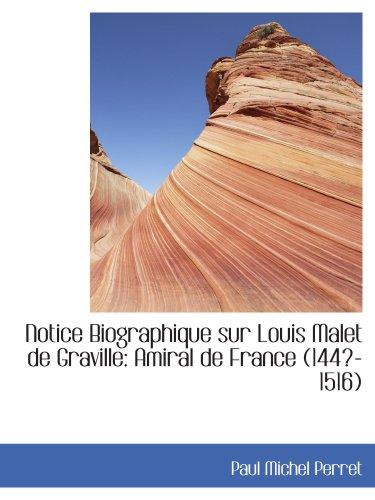 Notice Biographique sur Louis Malet de Graville: Amiral de France (144?-1516)