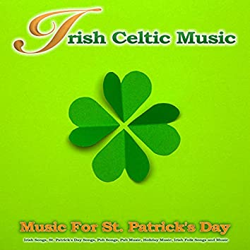 Irish Celtic Music: Music For St. Patrick's Day, Irish Songs, St. Patrick's Day Songs, Pub Songs, Pub Music, Holiday Music, Irish Folk Songs Music