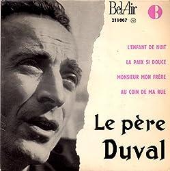 Le Père Duval : L'enfant de nuit - la paix si douce - monsieur mon frère - au coin de ma rue
