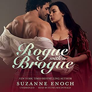 Rogue with a Brogue     Scandalous Highlanders Series, #2              By:                                                                                                                                 Suzanne Enoch                               Narrated by:                                                                                                                                 Flora MacDonald                      Length: 11 hrs and 23 mins     95 ratings     Overall 4.1
