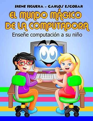 El Mundo Mágico de la Computadora: Enseñe computación a su niño (Spanish Edition)