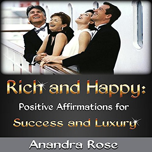 Rich and Happy: Positive Affirmations for Success and Luxury audiobook cover art
