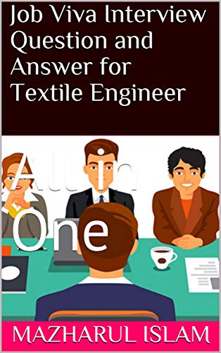 Job Viva Interview Questions and Answers for Textile Engineer: All in One (English Edition)