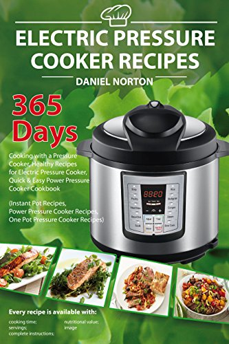 Electric Pressure Cooker Recipes: 365 Days Cooking with a Pressure Cooker, Healthy Recipes for Electric Pressure Cooker, Quick & Easy Power Pressure Cooker Cookbook