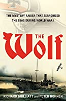 The Wolf: The Mystery Raider That Terrorized The Seas During World War I by Richard Guilliatt Peter Hohnen(2011-05-03)