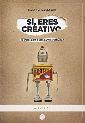 Sí, eres creativo: Técnicas para potenciar tu creatividad: 1 (Colección profesional)
