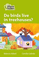 Level 2 - Do birds live in treehouses? (Collins Peapod Readers)