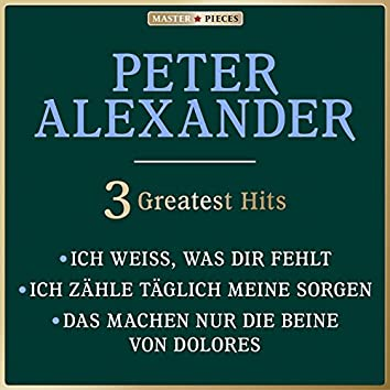 Masterpieces Presents Peter Alexander: Ich weiß, was Dir fehlt / Ich zähle täglich meine Sorgen / Das machen nur die Beine von  Dolores (3 Greatest Hits)