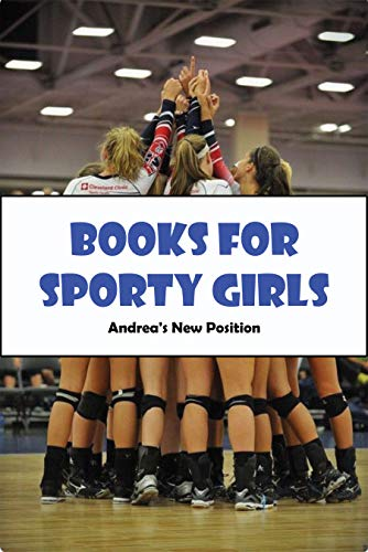 Books For Sporty Girls_ Andrea_s New Position: Books For Sporty Girl (English Edition)