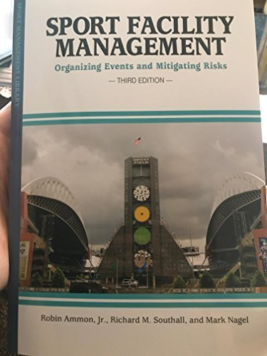 Compare Textbook Prices for Sport Facility Management: Organizing Events and Mitigating Risks Sport Management Library 3 Edition ISBN 9781935412960 by Ammon, Robin, Jr.,Southall, Richard M.,Nagel, Mark