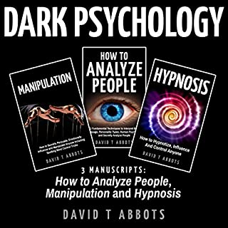 Dark Psychology: 3 Manuscripts     How to Analyze People, Manipulation and Hypnosis              By:                                                                                                                                 David T Abbots                               Narrated by:                                                                                                                                 Jim D Johnston                      Length: 4 hrs and 31 mins     8 ratings     Overall 4.6