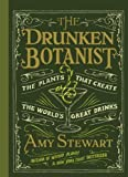 [The Drunken Botanist: The Plants That Create the World's Great Drinks] [By: Amy Stewart] [January, 2013]