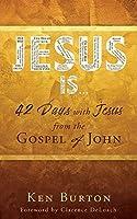 Jesus Is ...: 42 Days with Jesus from the Gospel of John
