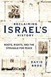 Reclaiming Israel s History: Roots, Rights, and the Struggle for Peace