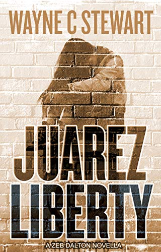 Juarez Liberty by Wayne C Stewart ebook deal