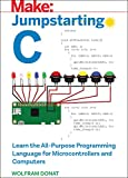 Jumpstarting C: Learn the All-Purpose Programming Language for Microcontrollers and Computers (Make:)