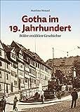 Gotha im 19. Jahrhundert. Bilder erzählen Geschichte, einzigartige historische Ansichten der einstigen Residenzstadt (Sutton Archivbilder)