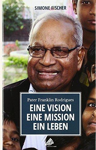 Eine Vision. Eine Mission. Ein Leben: Pater Franklin Rodrigues