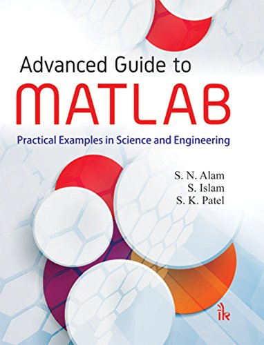 Advanced Guide to MATLAB: Practical Examples in Science and Engineering (English Edition)