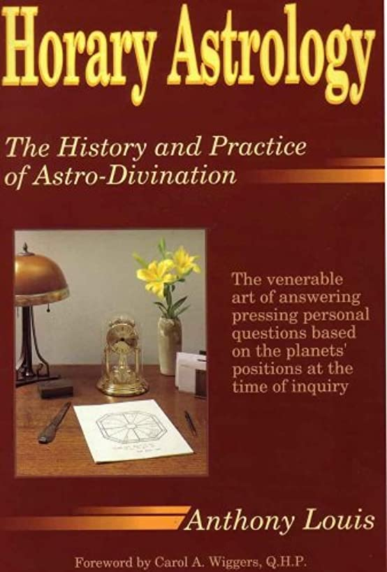 Horary Astrology: The History and Practice of Astro-Divination
